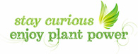Stay curious. Enjoy plant power
